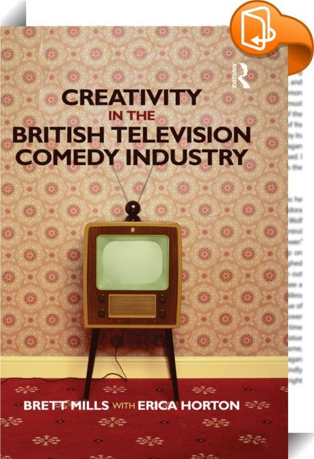 Creativity in the British Television Comedy Industry    ::  <P>What is it like to make television comedy? How do writers get their ideas made, and how do commissioners and producers decide what to make? How do members of the comedy industry work with large broadcasters and production companies, and what does it mean to be creative – and stay creative? </P> <P></P> <P>Drawing on interviews with many key writers such as Sam Bain, Paul Doolan, Graham Linehan, David Mitchell, Simon Nye and...