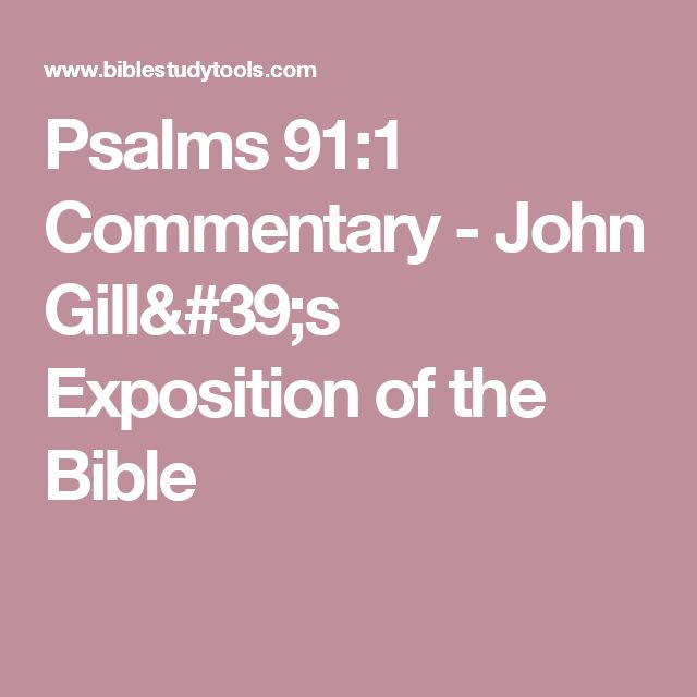 Psalms 91:1 Commentary - John Gill's Exposition of the Bible