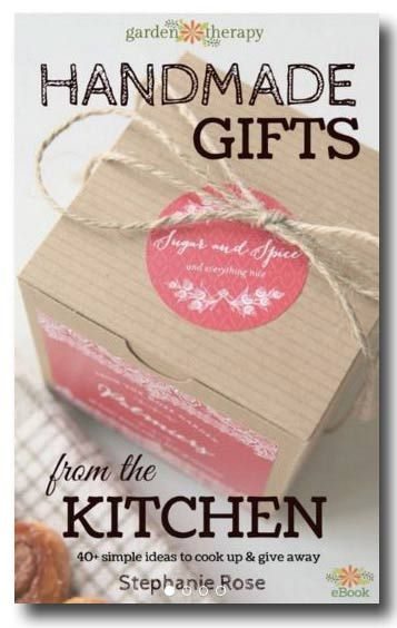 Handmade Gifts From the Kitchen by Stephanie Rose. 40 simple ideas to cook up and give away.