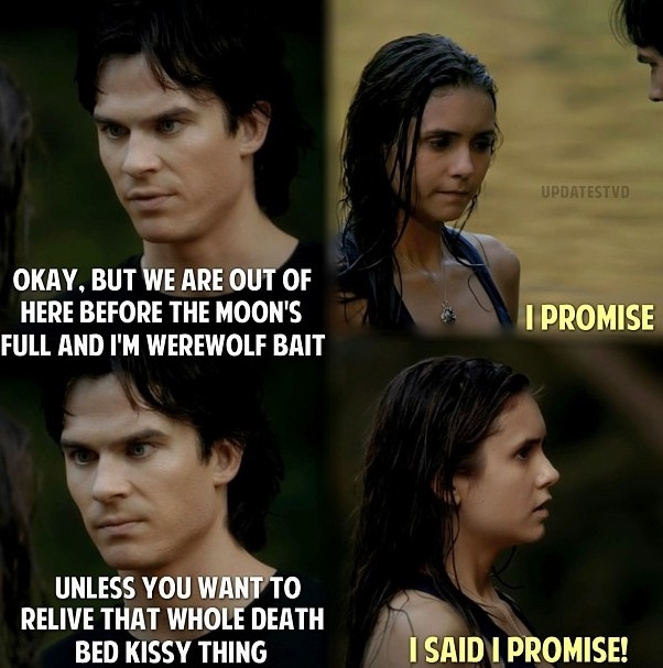 Seriously this show would suck without Damon Salvatore and his witty comments. Love him.