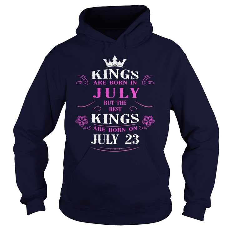 july 23 birthday Kings Tshirt, The best Kings are Born july 23 shirts, july 23 birthday T-shirt, Birthday july 23 T Shirt, King Born july 23 Birthday Hoodie Vneck