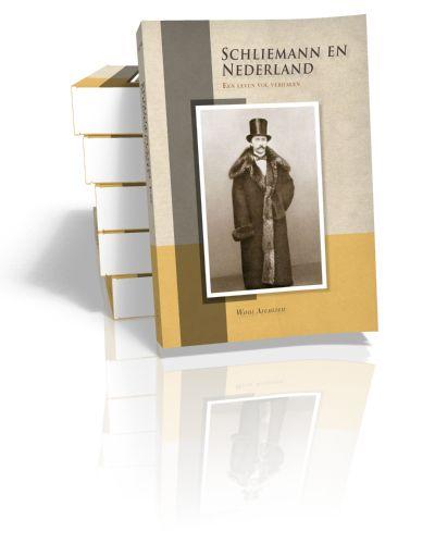 Schliemann en Nederland Een leven vol verhalen Wout Arentzen | 2012