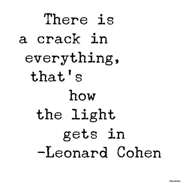 Our imperfections make us beautiful. There is a crack in everything, that's how the light gets in ~Leonard Cohen I learned about Leonard Cohen's passing and spent this morning reading m…