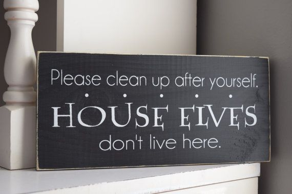 Hey, I found this really awesome Etsy listing at https://www.etsy.com/listing/212194857/clean-up-after-yourself-house-elves-dont