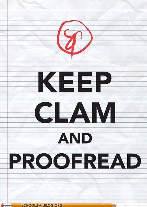 Keep clam and proofread. from schoolfailblog.org