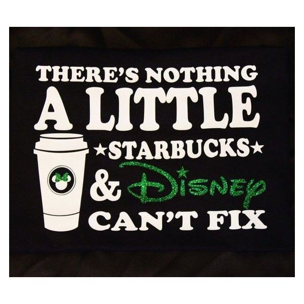 There's nothing a little Starbucks Disney can't fix (Glitter) T-shirt ❤ liked on Polyvore featuring tops, t-shirts, glitter shirt, vinyl t shirt, glitter tees, disney tops and vinyl shirt