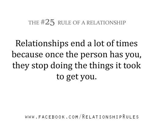 """The #25 Rule of a Relationship """"Relationships end a lot of times because once the person has you, they stop doing the things it took to get you"""""""