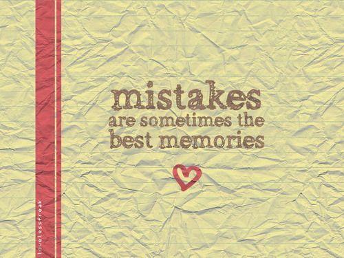 Pensamiento del Día..los errores son a veces los mejores recuerdos...mmmm..
