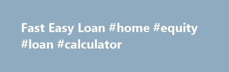 Fast Easy Loan #home #equity #loan #calculator http://loan.remmont.com/fast-easy-loan-home-equity-loan-calculator/  #quick and easy loans # Fast Easy Loan You Are Here: Loans Instant Loans Fast Easy Loan Finding a loan is becoming increasingly difficult, and finding a loan that is fast and easy to obtain is next to impossible. For most lenders, the application process is long and drawn out, with various forms and constant…The post Fast Easy Loan #home #equity #loan #calculator appeared first…