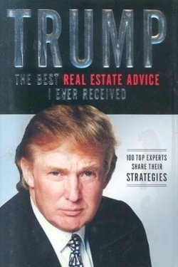 The Best Real Estate Advice I Ever Received by Donald Trump - Donald Trump Book List #DonaldTrump