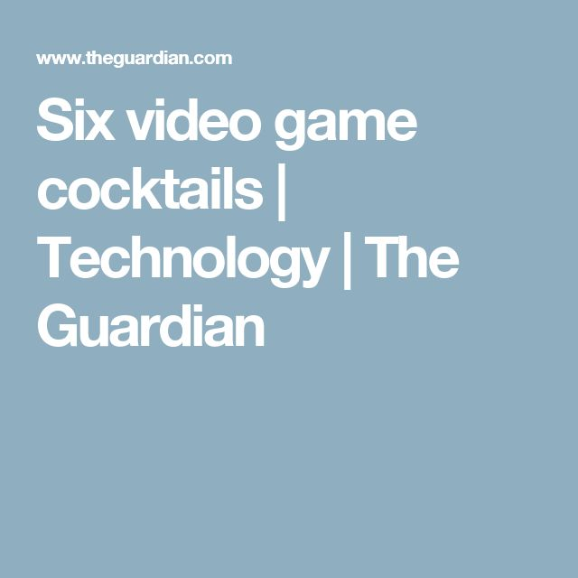 Six video game cocktails | Technology | The Guardian