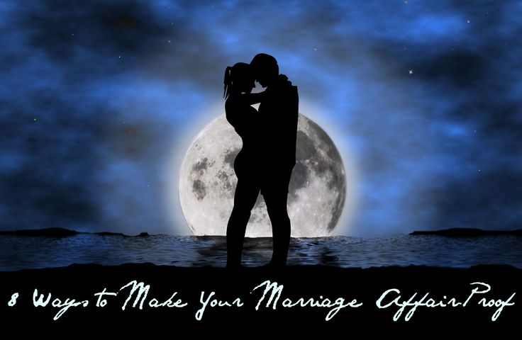 8 Ways to Make Your Marriage Affair-Proof