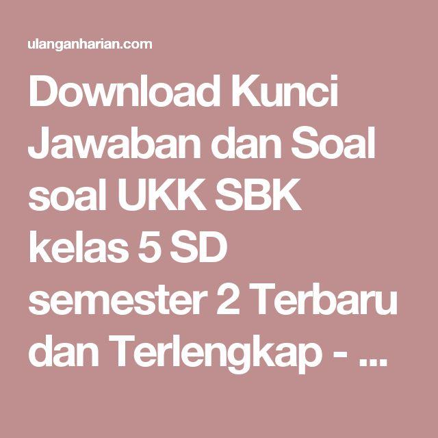 Download Kunci Jawaban dan Soal soal UKK SBK kelas 5 SD semester 2 Terbaru dan Terlengkap - UlanganHarian.Com