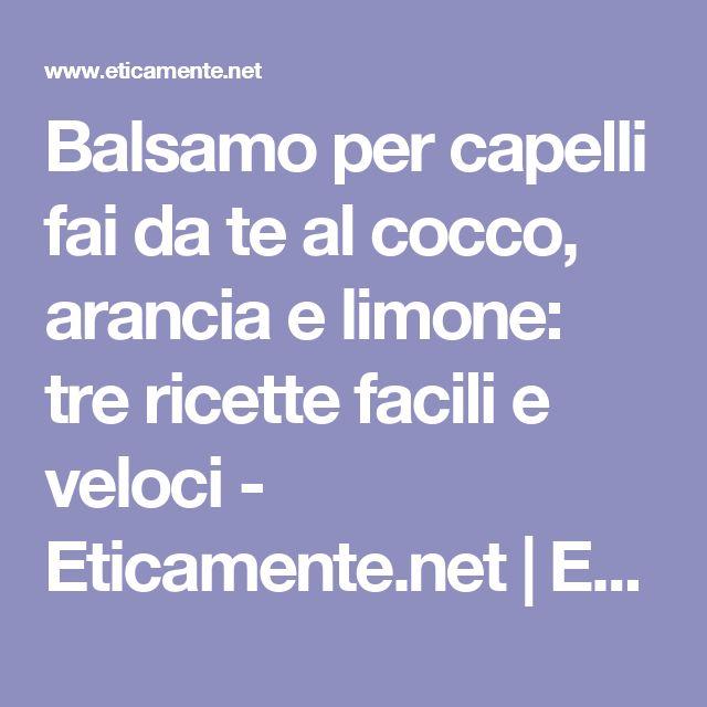 Balsamo per capelli fai da te al cocco, arancia e limone: tre ricette facili e veloci - Eticamente.net | Eticamente.net