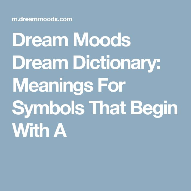 Dream Moods Dream Dictionary: Meanings For Symbols That Begin With A