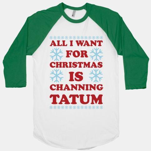 All I Want for Christmas is Channing Tatum | HUMAN | T-Shirts, Tanks, Sweatshirts and Hoodies