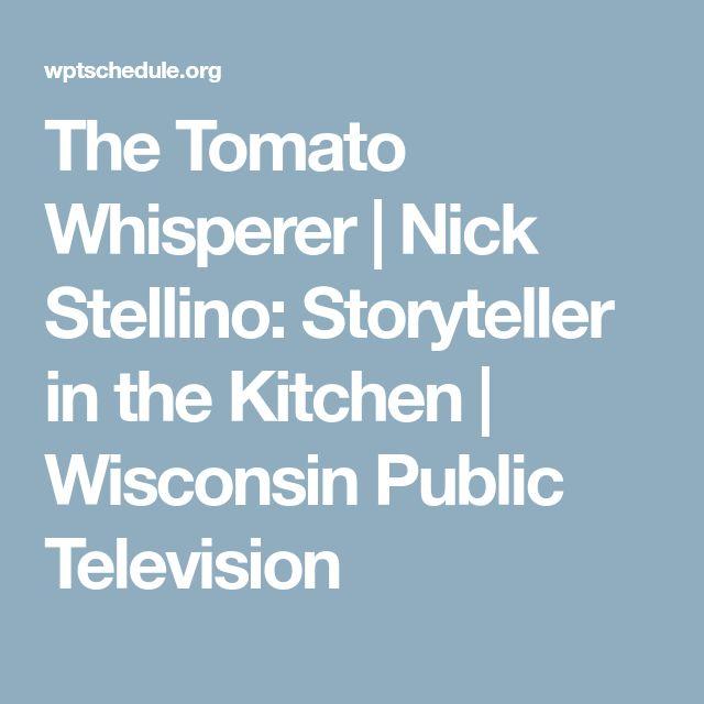The Tomato Whisperer   Nick Stellino: Storyteller in the Kitchen   Wisconsin Public Television