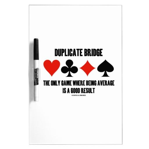 """Duplicate Bridge Only Game Where Being Average Dry Erase Board #duplicatebridge #onlygame #wherebeingaverage #goodresult #fourcardsuits #humor #saying #bridgeplayer #bridgegame #bridgeteacher #funny #ACBL #wordsandunwords Here's a dry-erase board featuring the four card suits along with the following duplicate bridge saying that any duplicate bridge player will enjoy: """"Duplicate Bridge The Only Game Where Being Average Is A Good Result""""."""