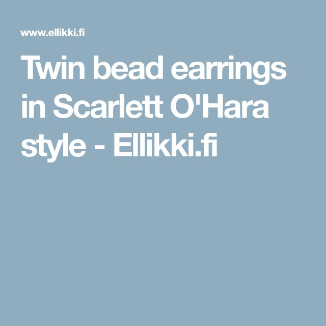 Twin bead earrings in Scarlett O'Hara style - Ellikki.fi