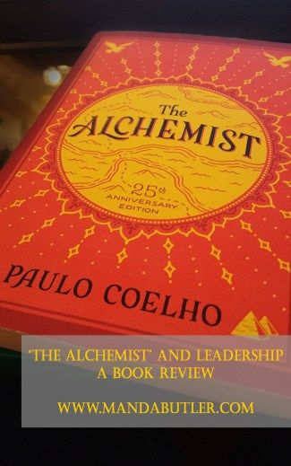 The Alchemist and Leadership - A Book Review - See also, 52 Leadership Books in 2016 Challenge