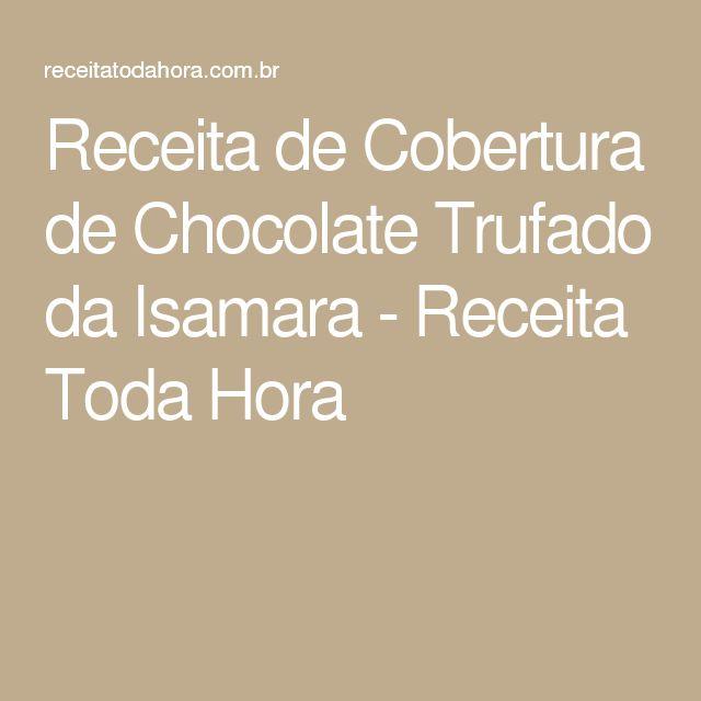 Receita de Cobertura de Chocolate Trufado da Isamara - Receita Toda Hora