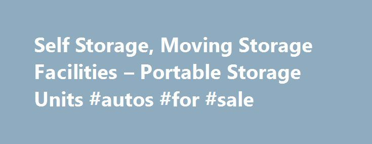 Self Storage, Moving Storage Facilities – Portable Storage Units #autos #for #sale http://india.remmont.com/self-storage-moving-storage-facilities-portable-storage-units-autos-for-sale/  #car storage # Car Storage Looking to store your car, truck, motorcycle or other vehicle? You've come to the right place. We've listed thousands of storage facilities across the country that offer both indoor and outdoor vehicle storage. Enter your city or zip code above to find and compare storage…