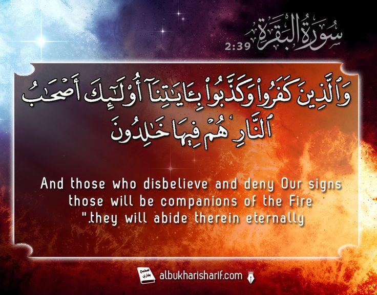 "وَالَّذِينَ كَفَرُوا وَكَذَّبُوا بِآيَاتِنَا أُولَـٰئِكَ أَصْحَابُ النَّارِ ۖ هُمْ فِيهَا خَالِدُونَ And those who disbelieve and deny Our signs - those will be companions of the Fire; they will abide therein eternally.""  #islamicquotes #quran"