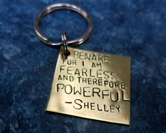 Frankenstein Quote  fearless powerful by downtothewiregifts  love this keychain, this quote, and this book.