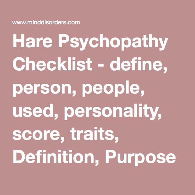 Hare Psychopathy Checklist - define, person, people, used, personality, score, traits, Definition, Purpose