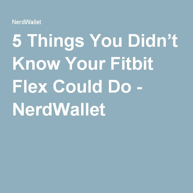 5 Things You Didn't Know Your Fitbit Flex Could Do - NerdWallet