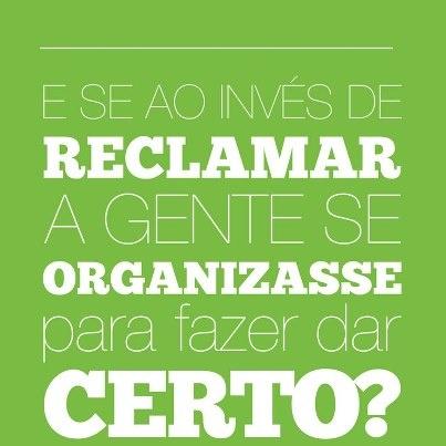 E se ao invés de reclamar a gente se organizasse para fazer dar certo?