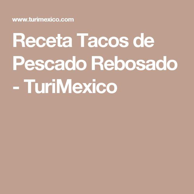Receta Tacos de Pescado Rebosado - TuriMexico