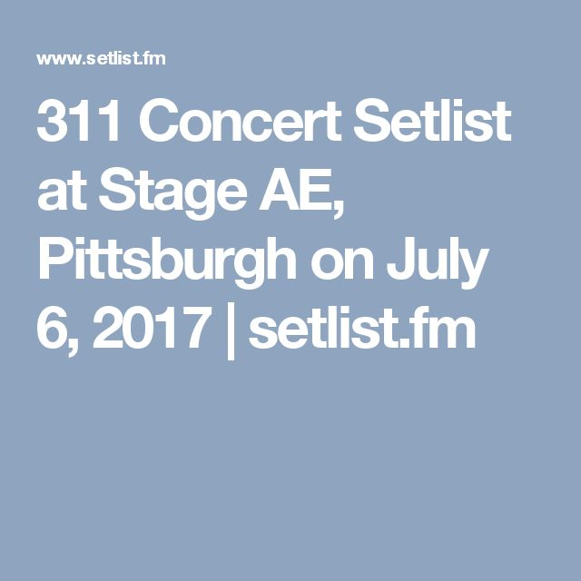 311 Concert Setlist at Stage AE, Pittsburgh on July 6, 2017 | setlist.fm