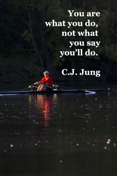 """""""You are what you do, not what you say you'll do."""" – C.J. Jung – On image of Lake Carnegie, Princeton, NJ, taken by Florence McGinn – Creativity takes commitment and action, courage and inspiration.  Explore tips and quotes on writing inspiration at http://www.examiner.com/article/writing-inspiration-from-water-and-nature-tips-and-quotes"""
