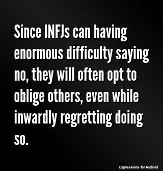 INFJ character - yes so true of me I find it very hard to say no, I always give in to people lol lol