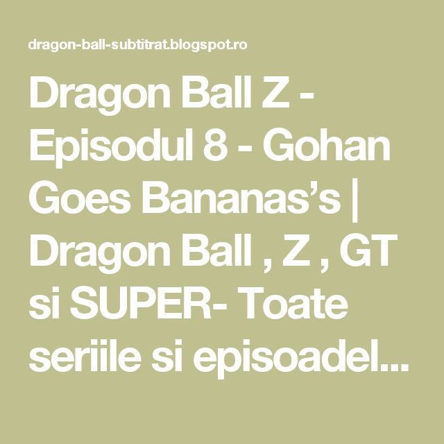 Dragon Ball Z - Episodul 8 - Gohan Goes Bananas's | Dragon Ball , Z , GT si SUPER- Toate seriile si episoadele online subtitrate in romana gratis HD