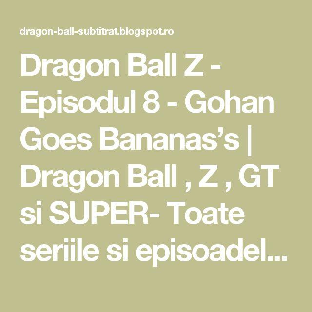 Dragon Ball Z - Episodul 8 - Gohan Goes Bananas's | Dragon Ball , Z , GT si SUPER- Toate seriile si episoadele online subtitrate in romana gratis HD