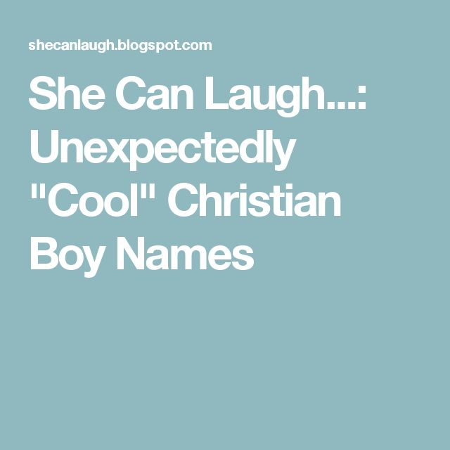 """She Can Laugh...: Unexpectedly """"Cool"""" Christian Boy Names"""
