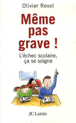 Même pas grave ! : L'échec scolaire, ça se soigne: Amazon.fr: Olivier Revol, Josée Blanc Lapierre: Livres
