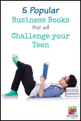 5 Popular Business Books that will Challenge your Teen @Education Possible These book, if read and implemented, will impact your teen in a powerful way. They'll have the opportunity to discover their passions, build crucial interpersonal skills, learn what leadership really looks like, and see what it means to dream big.