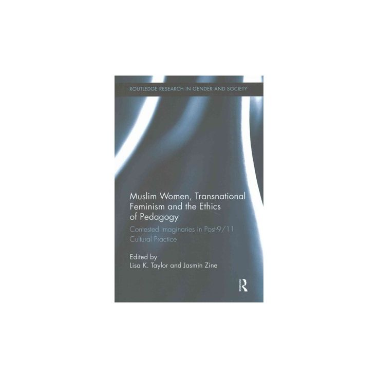 Muslim Women, Transnational Feminism and the Ethics of Pedagogy : Contested Imaginaries in Post-9/11