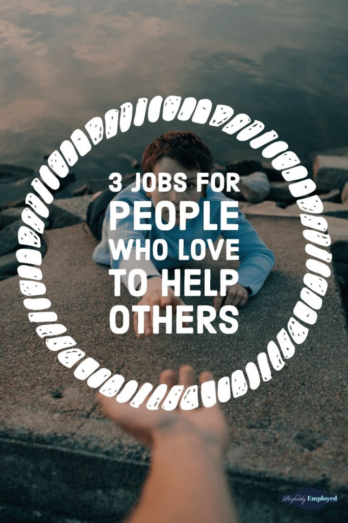 3 Jobs For People Who Love To Help Others Perfectly Employed Helping Others No Experience Jobs Job