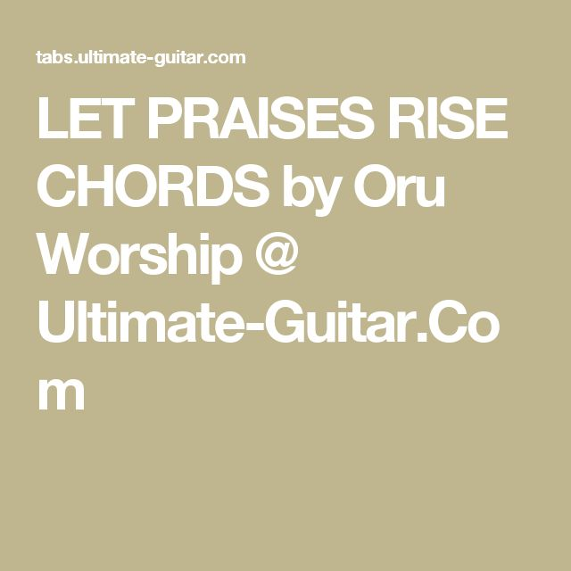 LET PRAISES RISE CHORDS by Oru Worship @ Ultimate-Guitar.Com