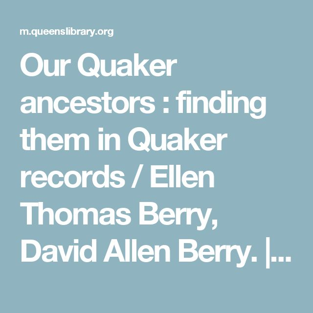 Our Quaker ancestors : finding them in Quaker records / Ellen Thomas Berry, David Allen Berry. | Queens Library