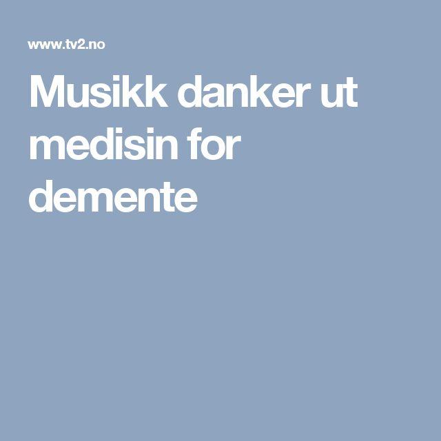 Musikk danker ut medisin for demente