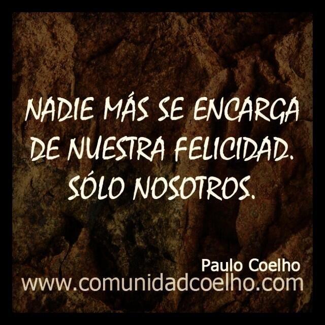 «Nadie más se encarga de nuestra felicidad. Sólo nosotros.» - @Paulo Fernandes Coelho - http://www.comunidadcoelho.com | http://www.instagram.com/comunidadcoelho