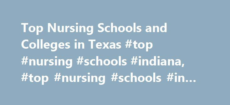 Top Nursing Schools and Colleges in Texas #top #nursing #schools #indiana, #top #nursing #schools #in #texas http://atlanta.remmont.com/top-nursing-schools-and-colleges-in-texas-top-nursing-schools-indiana-top-nursing-schools-in-texas/  # Top Nursing Schools and Colleges in Texas Doctorate Doctor of Nursing Practice (DNP) Doctor of Nursing Practice with an Emphasis in Educational Leadership EdD in Organizational Leadership – Health Care Administration Master MBA and MS in Nursing: Nursing…