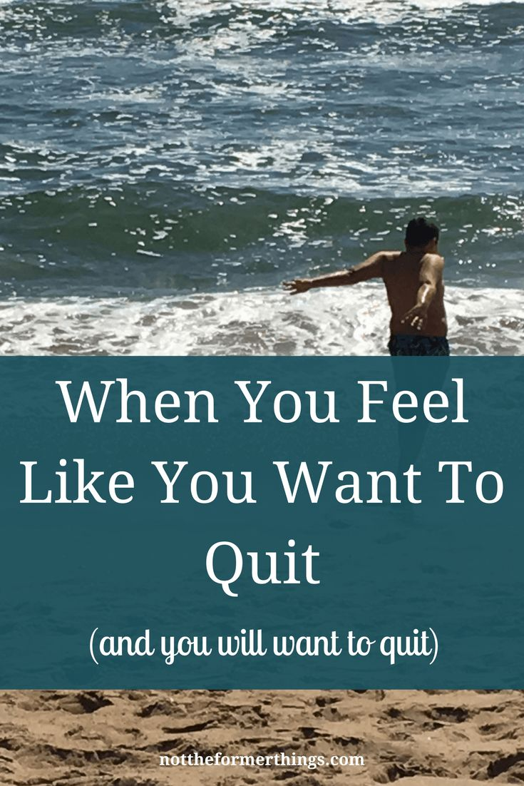 When You Want To Quit (and you will want to quit) - Not The Former Things