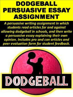 Dodgeball+Persuasive+Essay+from+Mz+S+English+Teacher+on+TeachersNotebook.com+-++(11+pages)++-+Dodgeball+Persuasive+Essay