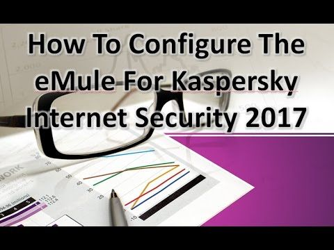How To Configure The eMule For Kaspersky Internet Security 2017